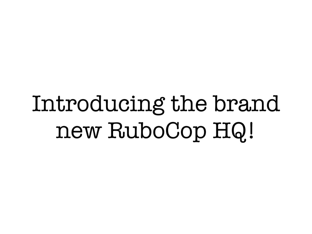 Introducing the brand new RuboCop HQ!