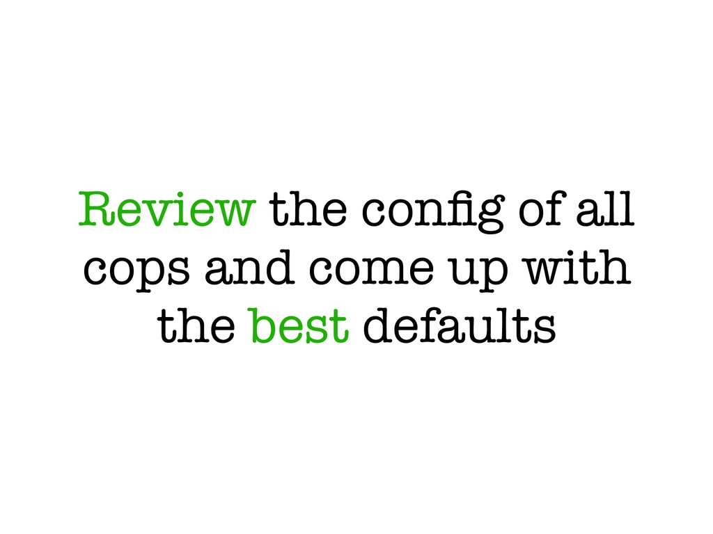 Review the config of all cops and come up with t...