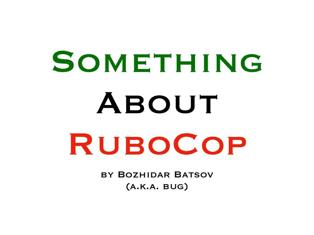 Something About RuboCop by Bozhidar Batsov (a.k...
