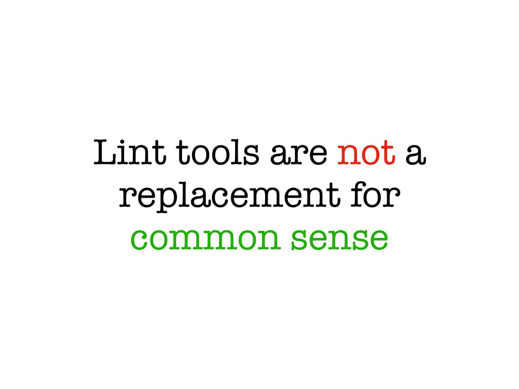 Lint tools are not a replacement for common sen...