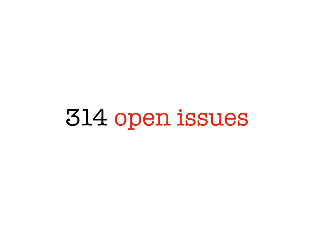 314 open issues