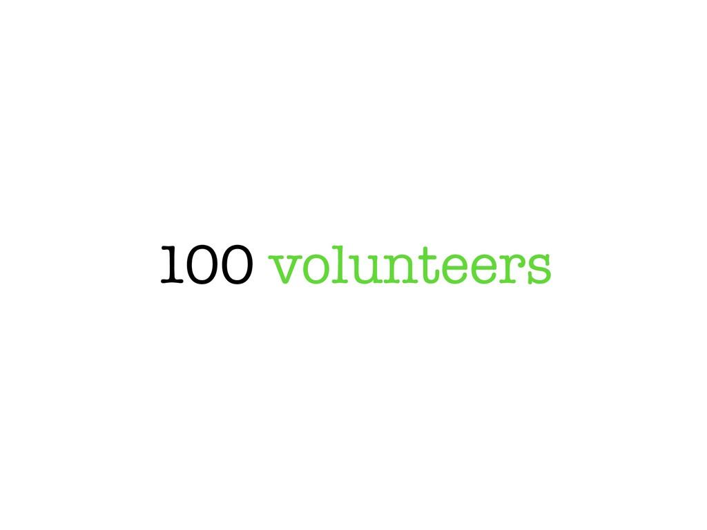100 volunteers