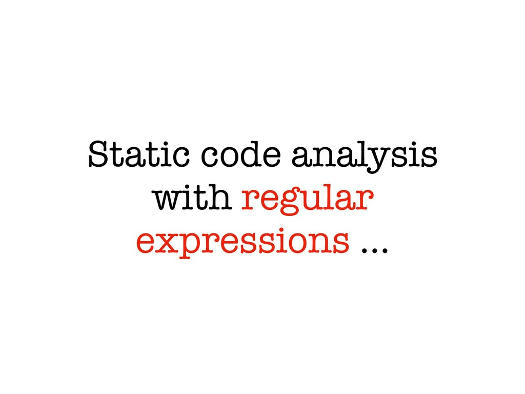 Static code analysis with regular expressions …