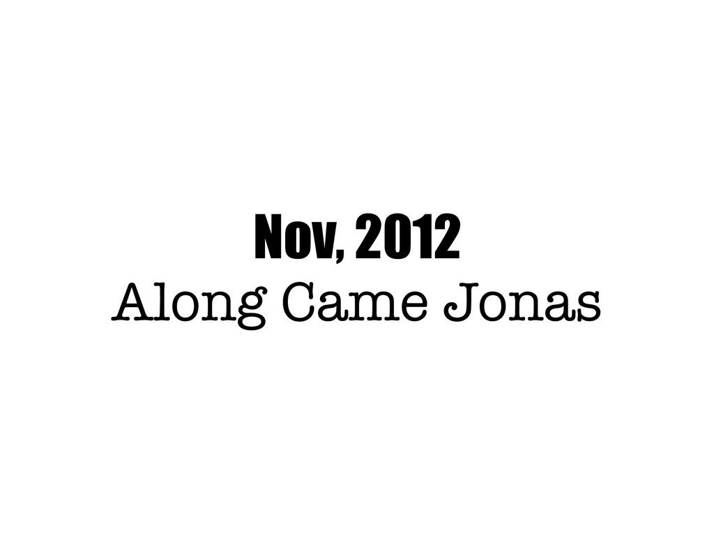 Nov, 2012 Along Came Jonas