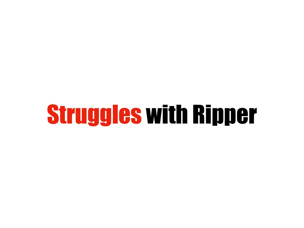 Struggles with Ripper
