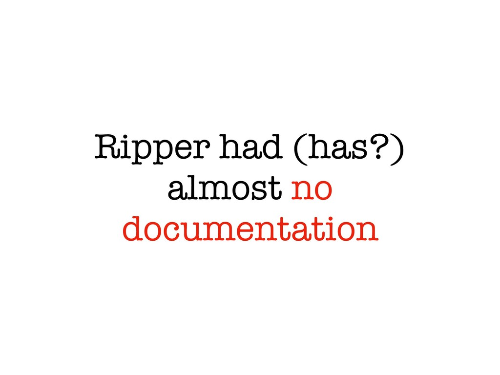 Ripper had (has?) almost no documentation