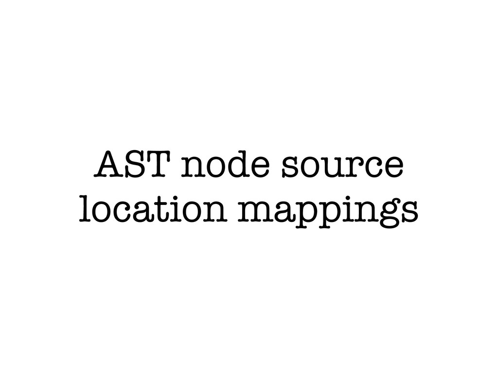 AST node source location mappings
