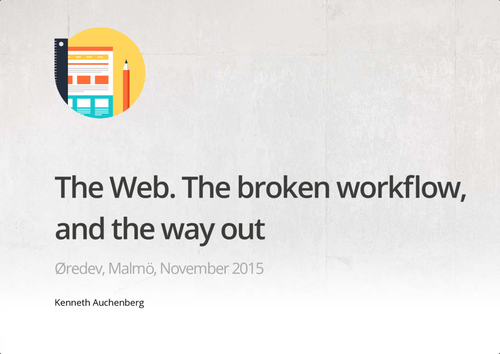 The Web. The broken workflow, and the way out Ør...