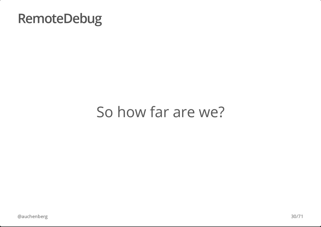 RemoteDebug So how far are we? @auchenberg 30/71