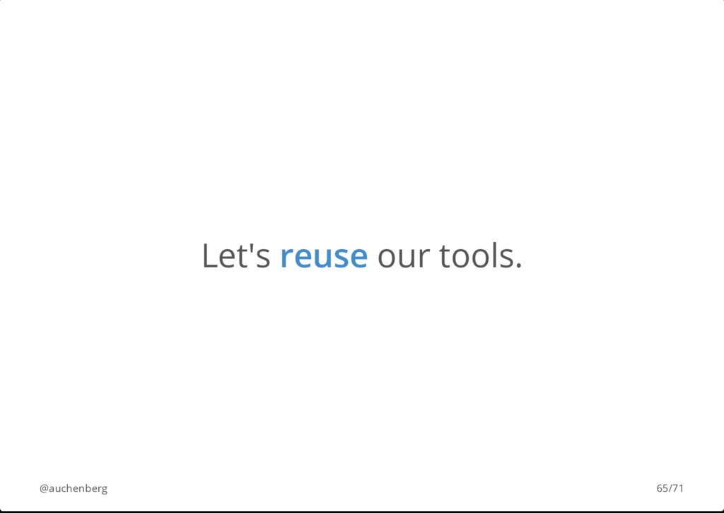Let's reuse our tools. @auchenberg 65/71