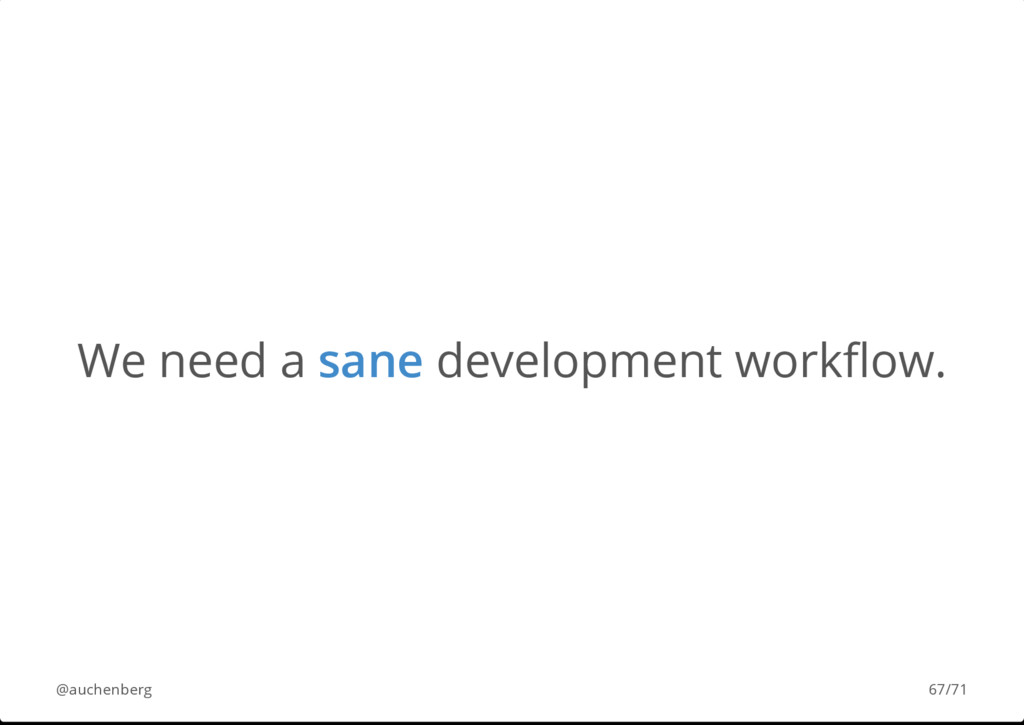 We need a sane development workflow. @auchenberg...