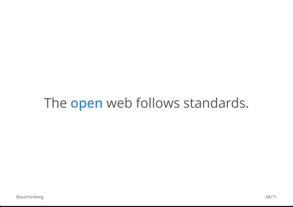 The open web follows standards. @auchenberg 68/...
