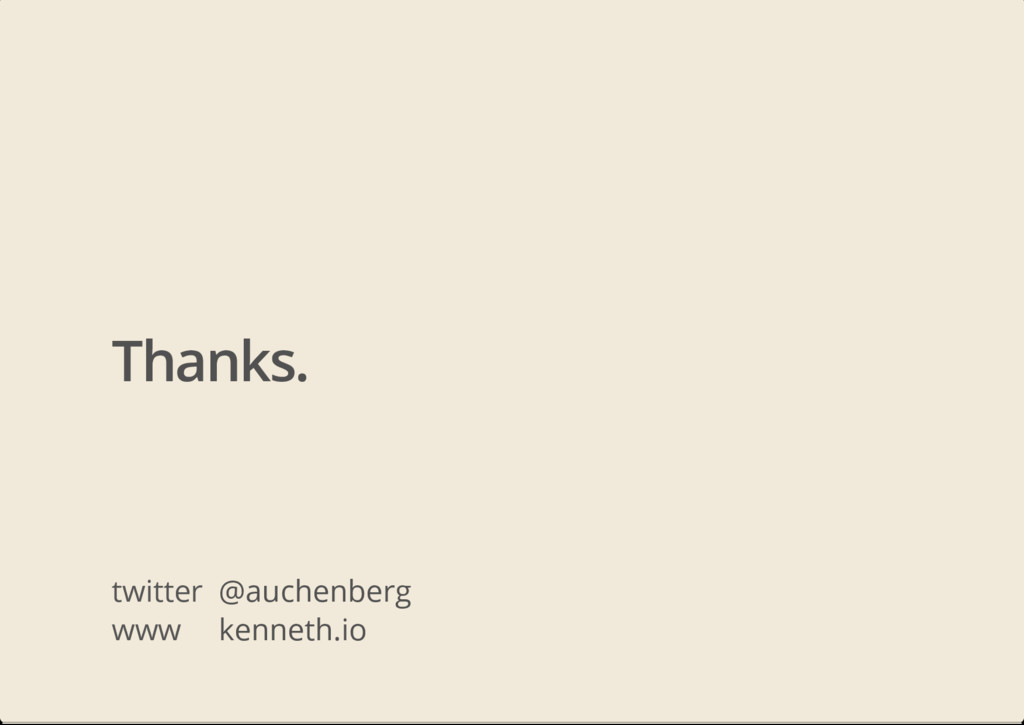 Thanks. twitter @auchenberg www kenneth.io