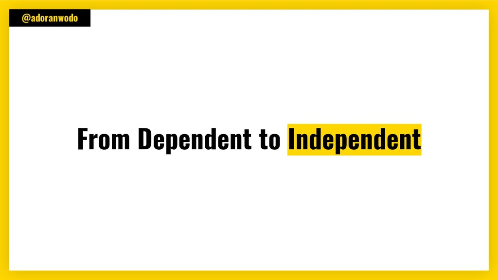 @adoranwodo From Dependent to Independent