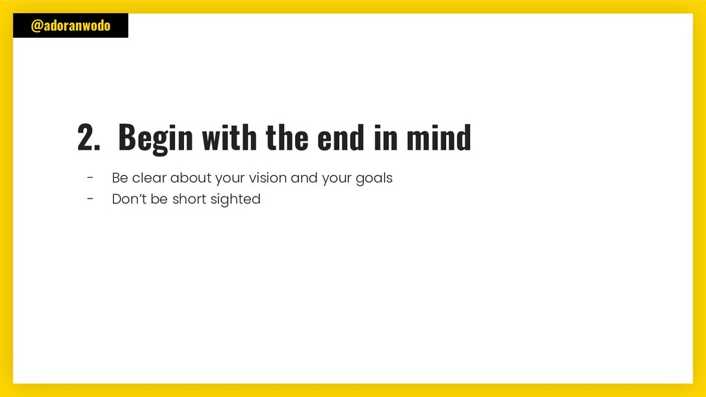 @adoranwodo 2. Begin with the end in mind - Be ...