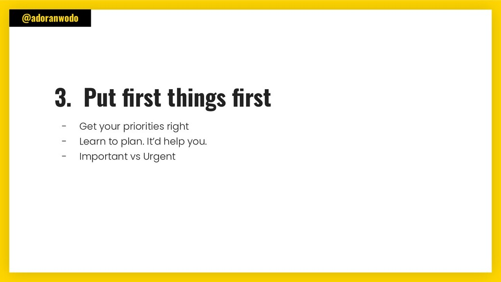@adoranwodo 3. Put first things first - Get your ...