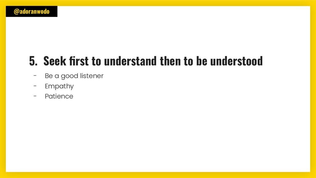 @adoranwodo 5. Seek first to understand then to ...