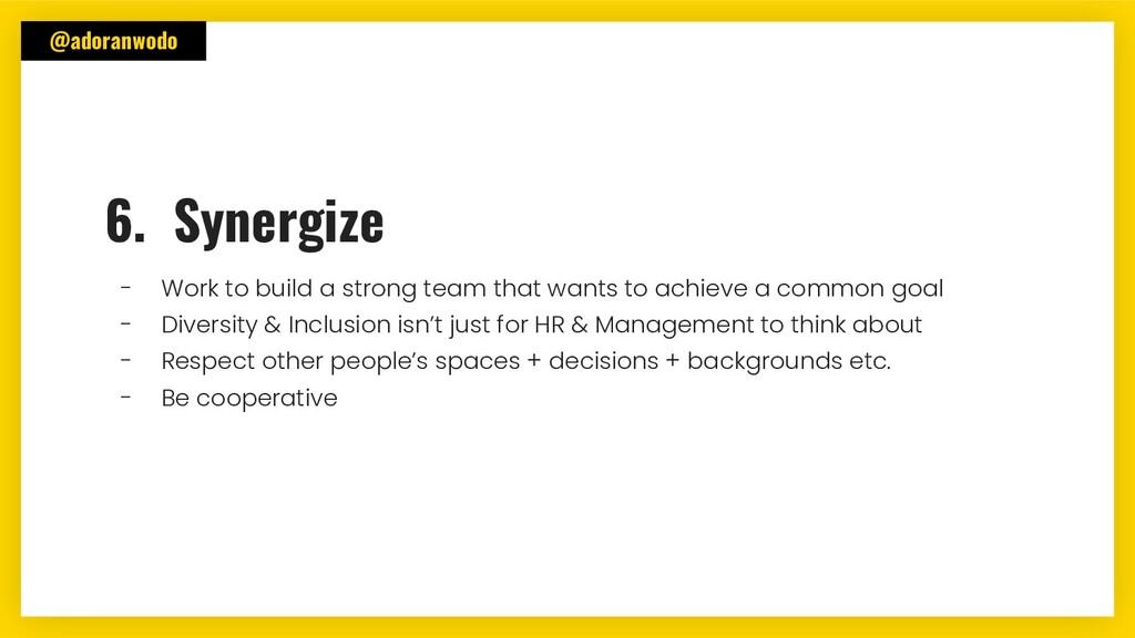 @adoranwodo 6. Synergize - Work to build a stro...