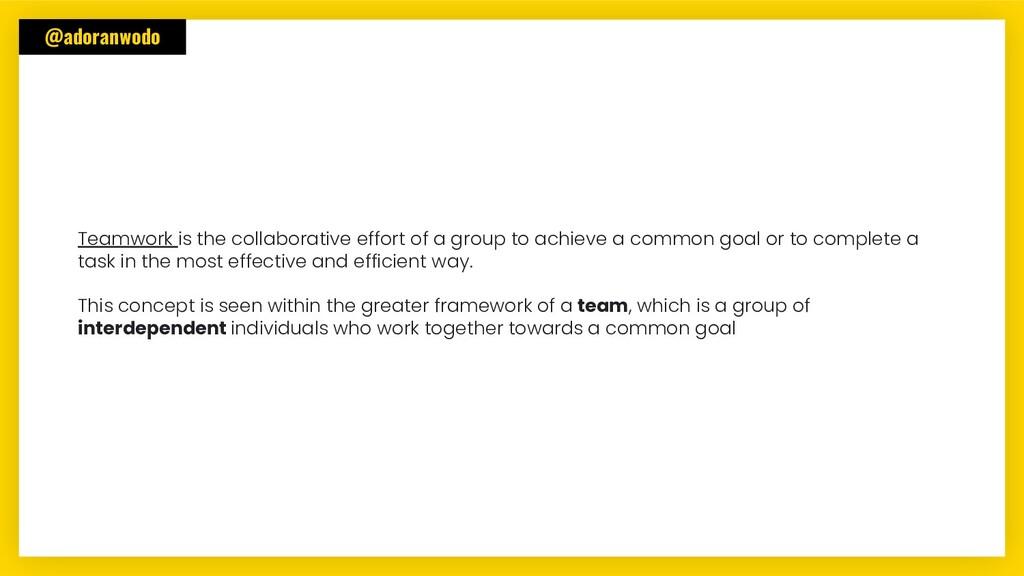 @adoranwodo Teamwork is the collaborative effor...