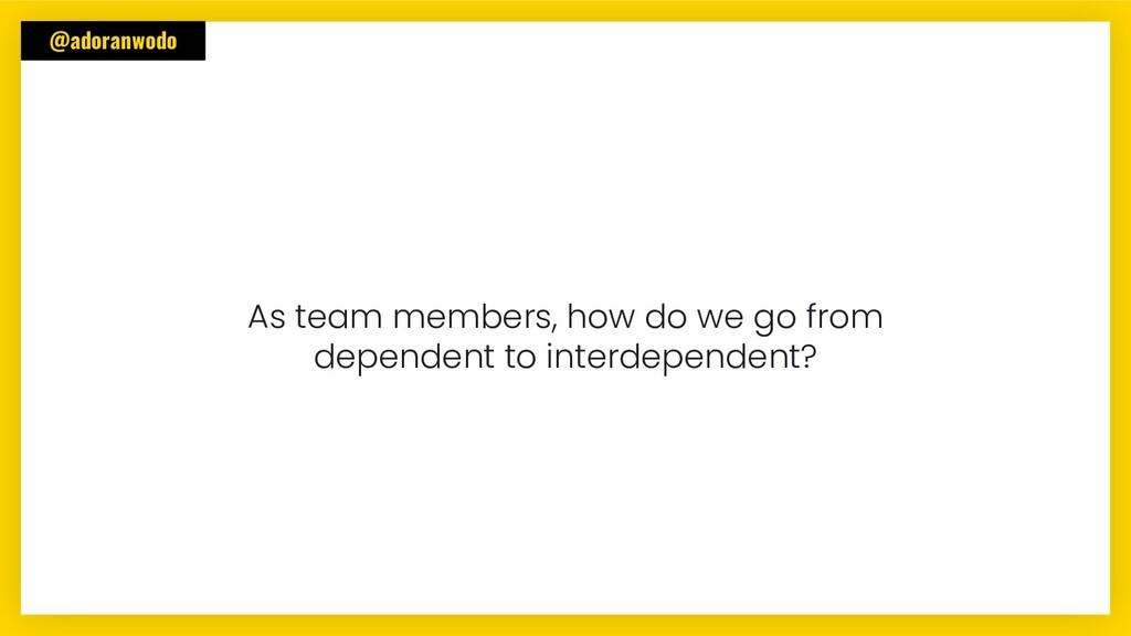 @adoranwodo As team members, how do we go from ...