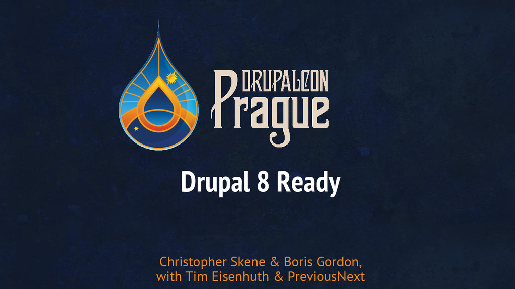 Drupal 8 Ready Christopher Skene & Boris Gordon...