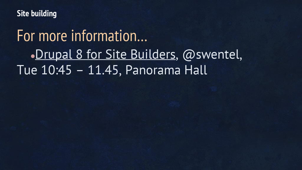 ●Drupal 8 for Site Builders, @swentel, Tue 10:4...