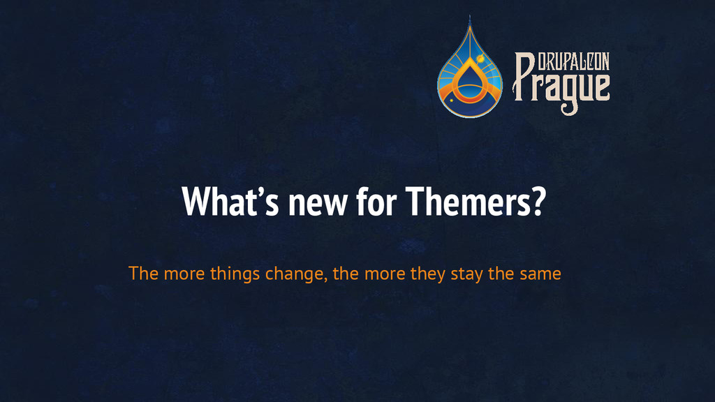 What's new for Themers? The more things change,...