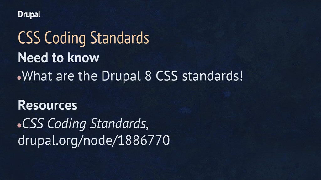 Need to know ●What are the Drupal 8 CSS standar...
