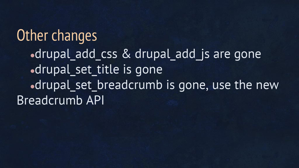 ●drupal_add_css & drupal_add_js are gone ●drupa...