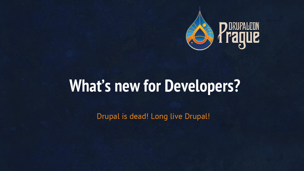 What's new for Developers? Drupal is dead! Long...