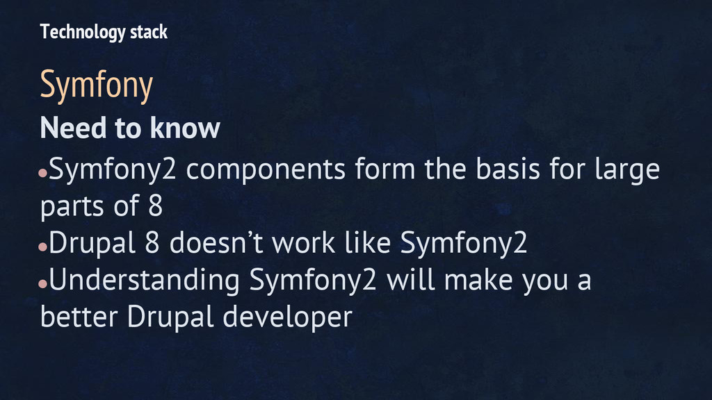 Need to know ●Symfony2 components form the basi...