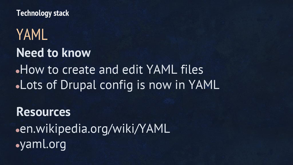 Need to know ●How to create and edit YAML files...