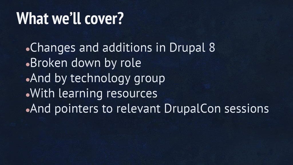●Changes and additions in Drupal 8 ●Broken down...
