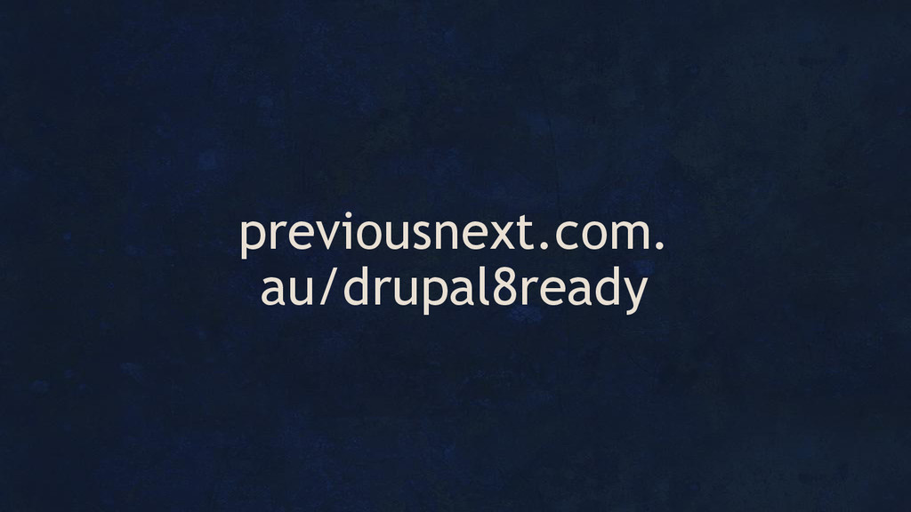 previousnext.com. au/drupal8ready