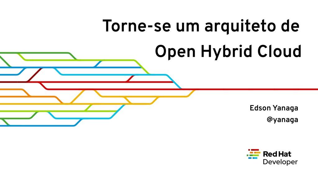 Torne-se um arquiteto de Open Hybrid Cloud Edso...