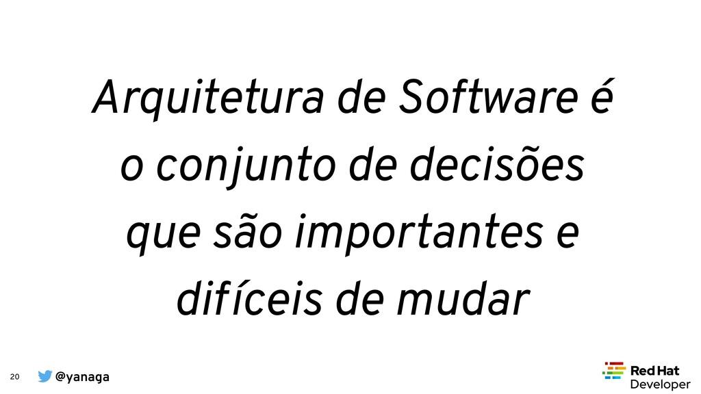 @yanaga 20 Arquitetura de Software é o conjunto...