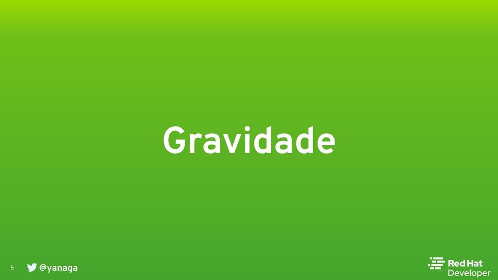 @yanaga 5 Gravidade