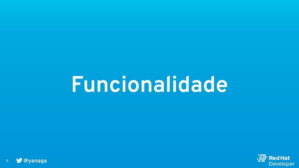 @yanaga 8 Funcionalidade