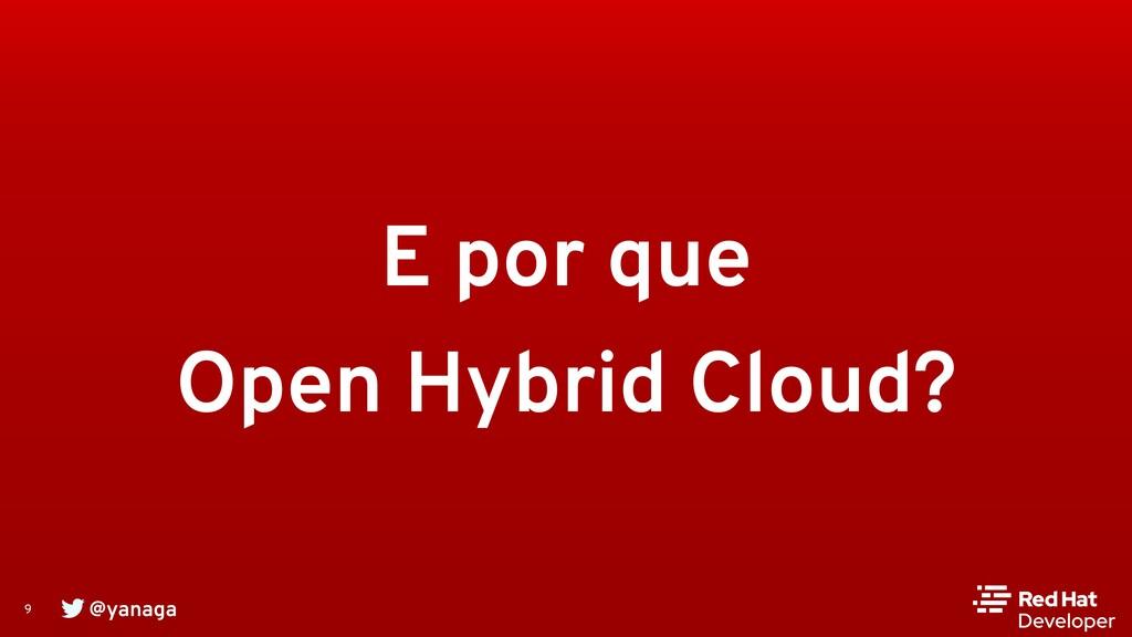 @yanaga 9 E por que Open Hybrid Cloud?