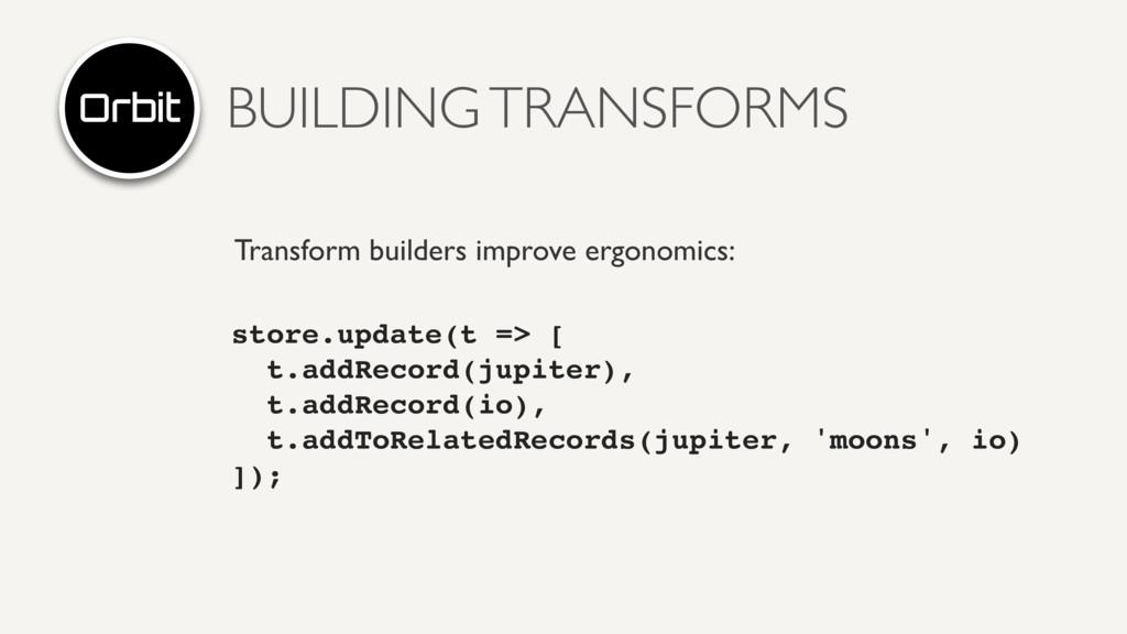 BUILDING TRANSFORMS Transform builders improve ...