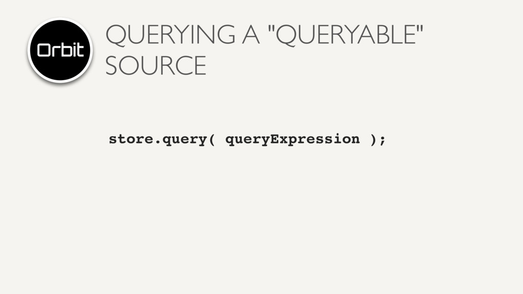"""QUERYING A """"QUERYABLE"""" SOURCE store.query( quer..."""