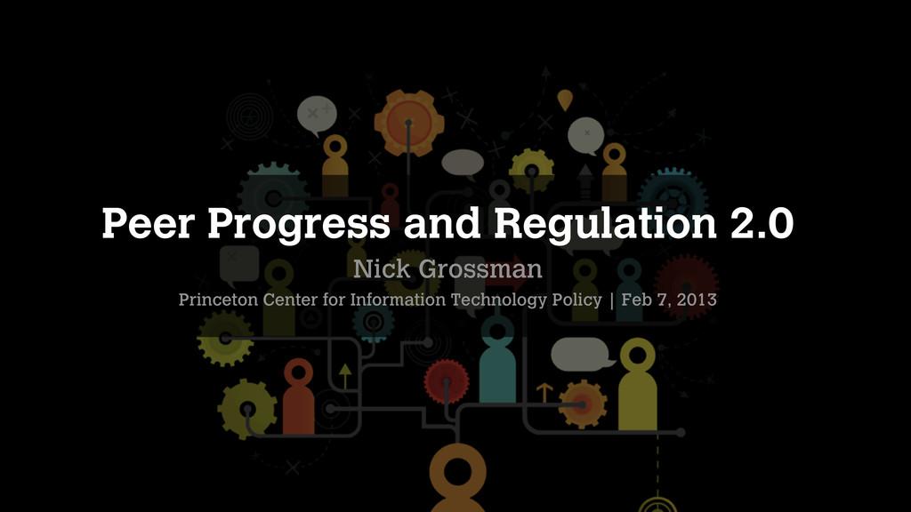 Peer Progress and Regulation 2.0 Nick Grossman ...