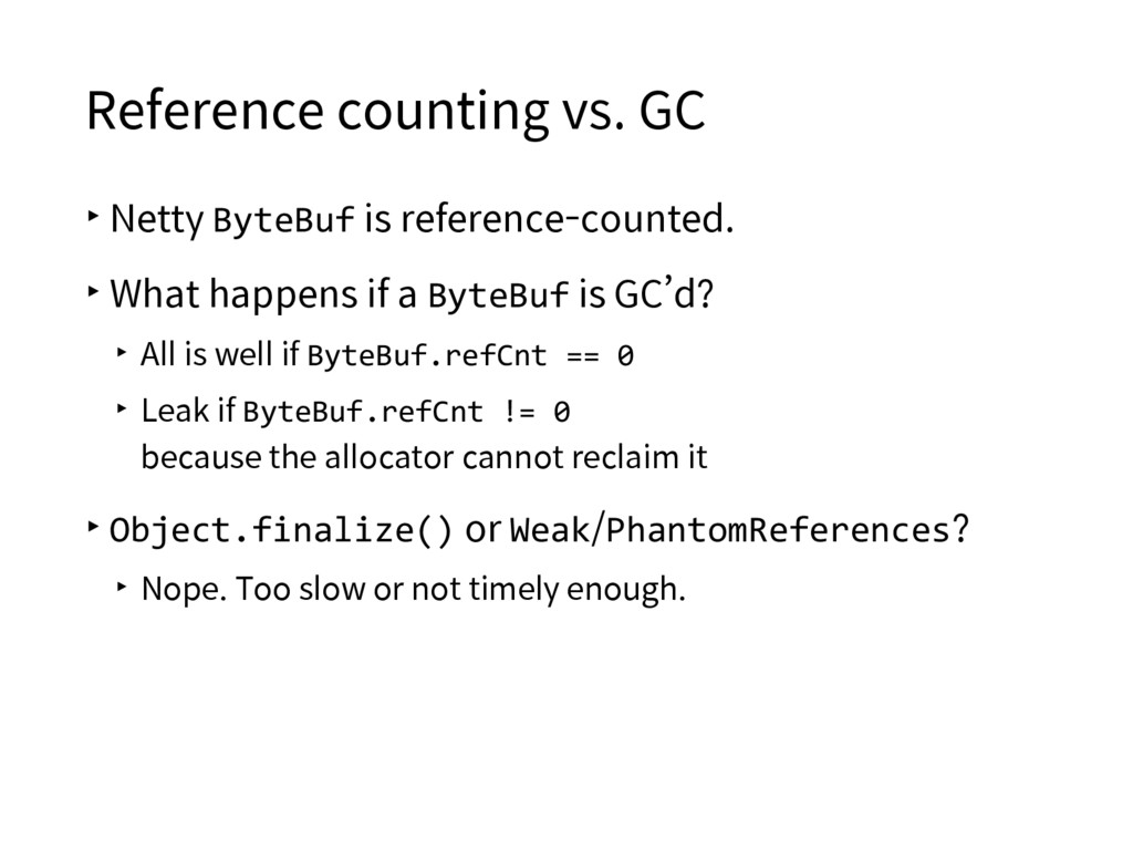 Reference counting vs. GC ▸Netty ByteBuf is ref...