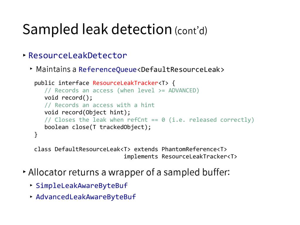 Sampled leak detection (cont'd) ▸ResourceLeakDe...
