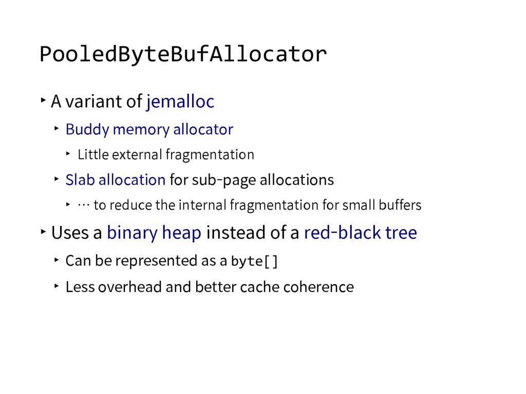 PooledByteBufAllocator ▸A variant of jemalloc ▸...