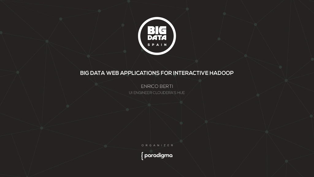 BIG DATA WEB APPLICATIONS FOR INTERACTIVE HADOO...