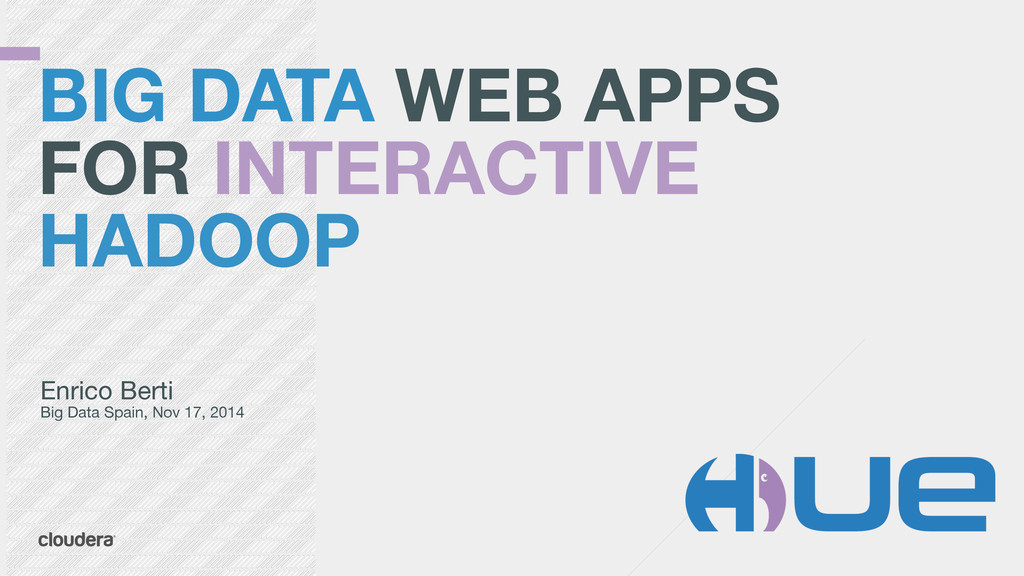 BIG DATA WEB APPS FOR INTERACTIVE HADOOP Enric...