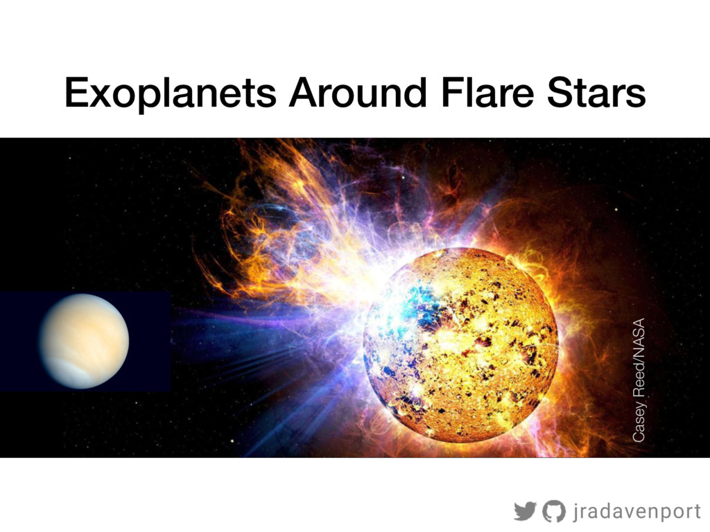 Exoplanets Around Flare Stars jradavenport Case...