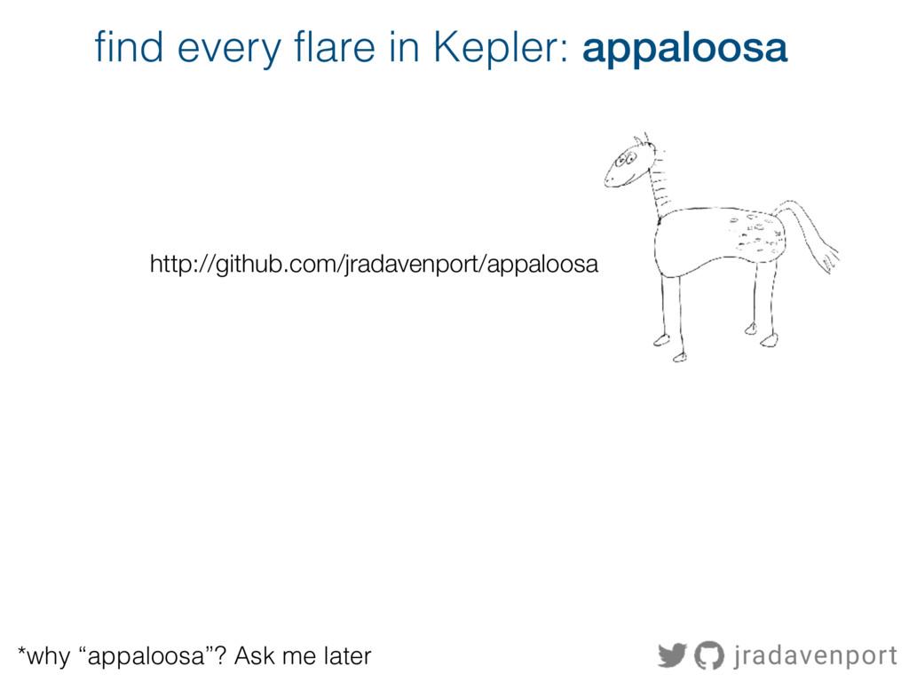 "find every flare in Kepler: appaloosa *why ""app..."