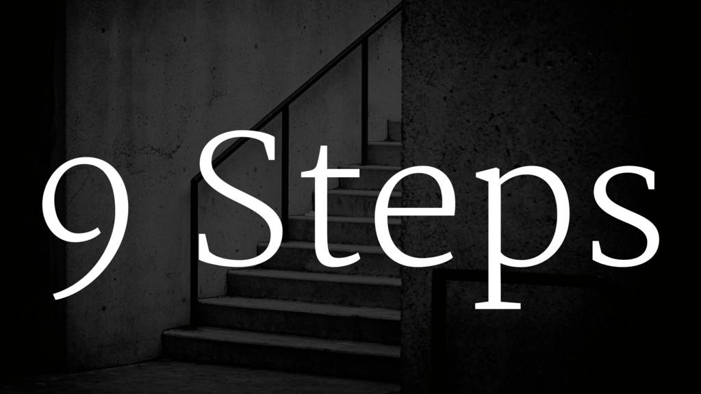 9 Steps